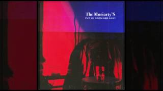 The Moriarty's - Put my Earnings Away