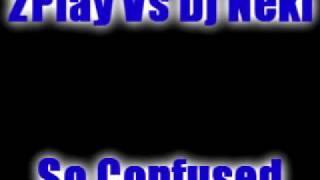 2play Vs Dj Neki - So Confused