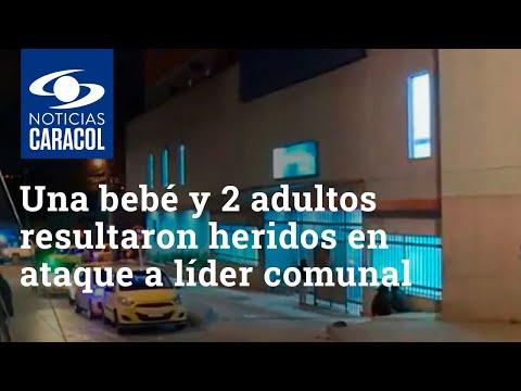 Una bebé de 5 meses y dos adultos resultaron heridos en ataque a líder comunal en el sur de Bogotá