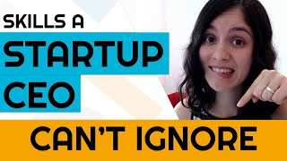 Skills a Startup CEO can't IGNORE