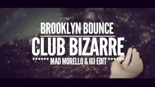 Brooklyn Bounce - Club Bizarre (Mad Morello & Igi Edit)