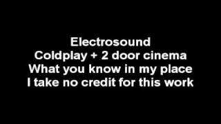 Coldplay + 2 Door Cinema - What You Know In My Place / Electrosound