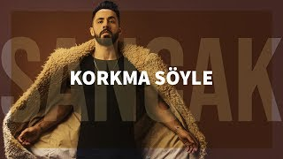 Sancak - Korkma Söyle