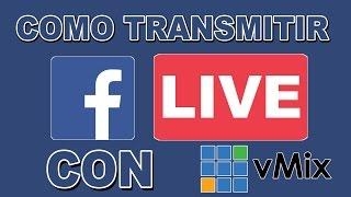 COMO TRANSMITIR EN VIVO A FACEBOOK DESDE vMix - TUTORIAL COMPLETO
