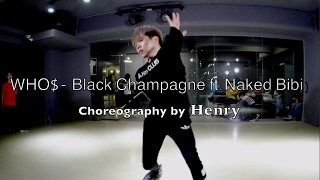 Henry 亨利 Lyrical Choreography @ WHO$ - Black Champagne (ft.Naked Bibi) / Henry Choreography