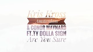 Kris Kross Amsterdam & Conor Maynard ft.Ty Dolla $ign – Are You Sure [Exclusive]