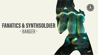 Fanatics & Synthsoldier - Banger (Official Audio)