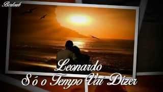 ♥ Leonardo ♥ Só o tempo vai dizer ♥