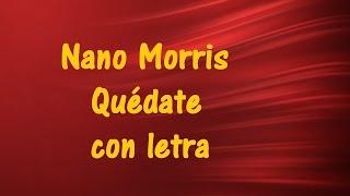 Nano Morris - Quédate con letra ♫ Videos Lyrics HD ♫