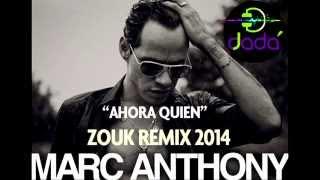 Ahora quien - Marc Anthony Zouk Remix 2014 Dj Dadá
