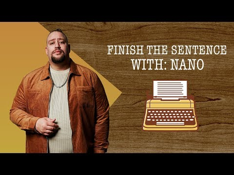 Finish the Sentence with Nano