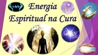 Energia Espiritual na Cura. Ressignifique Sua Vida!