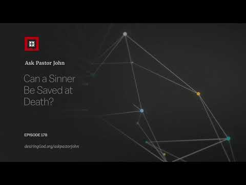 Can a Sinner Be Saved at Death? // Ask Pastor John