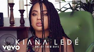 Kiana Ledé - One Of Them Days (Audio)