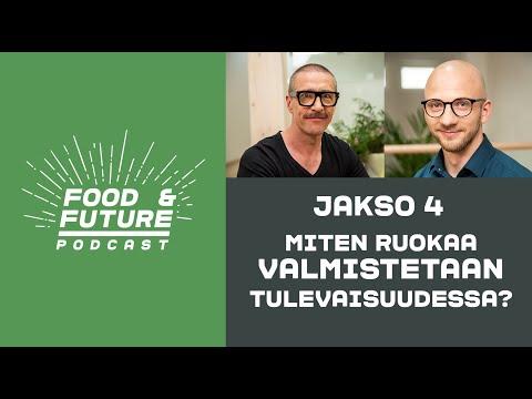 Jakso 4. Miten ruokaa valmistetaan tulevaisuudessa? Vieraana Lauri Reuter / Food & Future