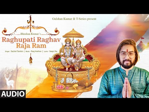 Raghupati Raghav Raja Ram - Audio   Sachet Tandon   Raaj Aashoo   Seepi Jha   Bhushan Kumar