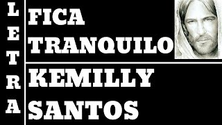 FICA TRANQUILO - LETRA - KEMILLY SANTOS (ALL 62) (TRECHO)