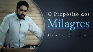 O Propósito Dos Milagres - Paulo Junior