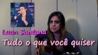 Tudo o que você quiser - Luan Santana (Le Tícia Cover)