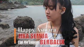 Jika Semua Berbalik - Happy Asmara