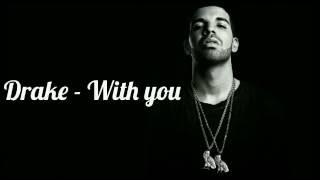 Drake ~ With you / Lyrics + Music!!