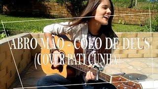 Abro Mão - Colo de Deus (Cover Pati Cunha)