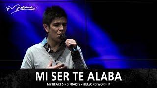 Mi Ser Te Alaba - Su Presencia (My Heart Sing Praises - Hillsong Worship) - Español