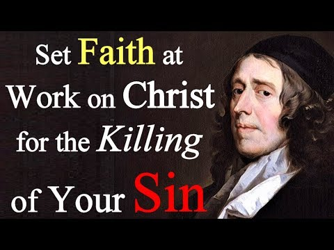 Set Faith at Work on Christ for the Killing of Your Sin - John Owen