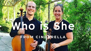 Who is She cover from the Cinderella movie (violin & cello)