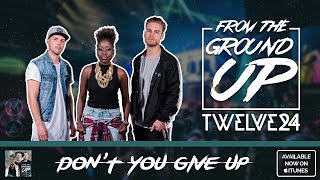 Twelve24 - Don't You Give Up