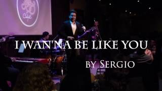 I Wan'na Be Like You (Live at Jazz Cafe) - Cover by Sergio