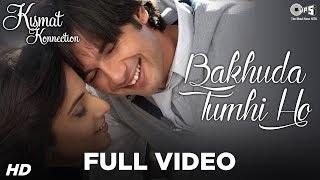 Bakhuda Tumhi Ho Full Video - Kismat Konnection   Shahid & Vidya   Atif Aslam & Alka Yagnik
