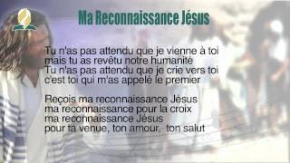 #6 - Chant - Ma Reconnaissance Jésus