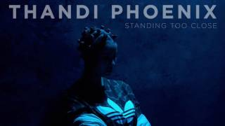 Thandi Phoenix - Standing Too Close