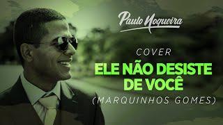 """Paulo Nogueira –  Cover """"Ele não desiste de você"""" (Marquinhos Gomes)"""