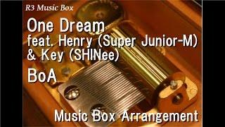 One Dream feat. Henry (Super Junior-M) & Key (SHINee)/BoA [Music Box]
