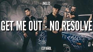 Get Me Out - No Resolve | Sub ( Español - Ingles )