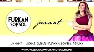 Jannat   Akhat Karar Furkan Soysal Remix