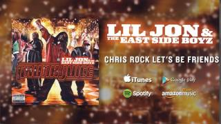 Lil Jon & The East Side Boyz - Chris Rock Lets Be Friends