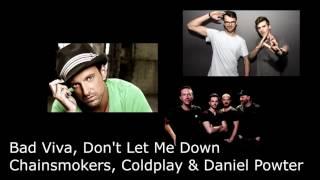 Bad Viva, Don't Let me down - Coldplay VS Chainsmokers VS Daniel Powter