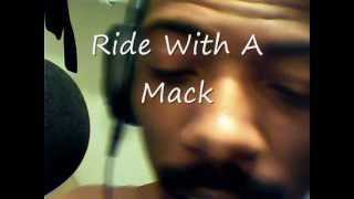 Ride With The Mack  {by Stoney Mac}