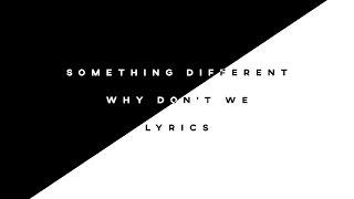 Something Different - Why Don't We • Lyrics