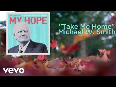 michael-w-smith-take-me-home-lyric-video-michaelwsmithvevo