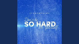 Don't Be So Hard On Yourself (Coaster Boy Remix Edit)