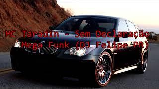 MC Taradin - Sem Declaração - Mega Funk (DJ Felipe PR)