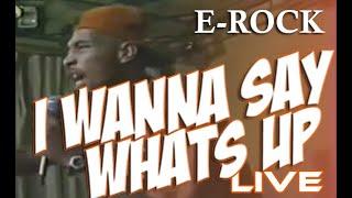 "E-Rock ""I Wanna Say Whats Up"""