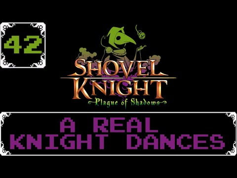 A Real Knight Dances   Shovel Knight: Treasure Trove Let s Play [Part 42]