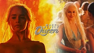 Daenerys Targaryen | Make myself a queen