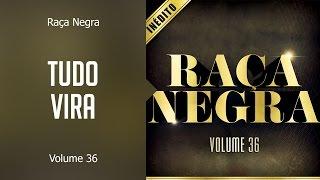 Raça Negra - Tudo vira (álbum Volume 36) Oficial