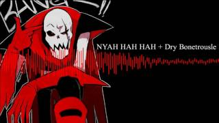 Shy Sings◆NYAH HAH HAH + Dry Bonetrousle{TheGlitchedOutOne ver.}【Underfell】
